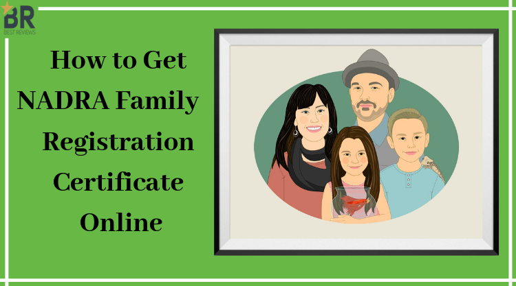 How to Get NADRA Family Registration Certificate Online - Best Reviews